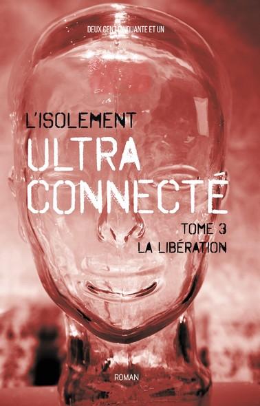L'isolement ultra connecté : La libération – Tome 3