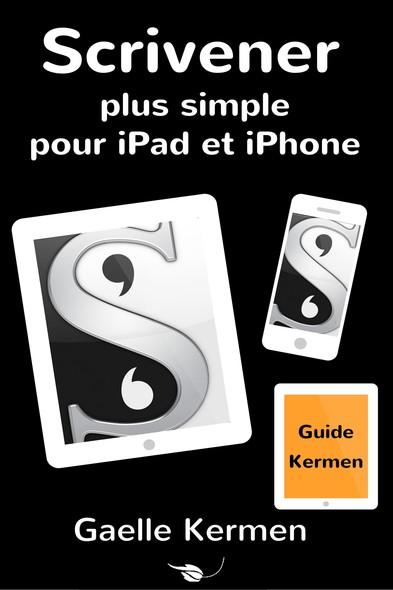 Scrivener plus simple pour iPad et iPhone : Guide francophone d'utilisation du logiciel Scrivener