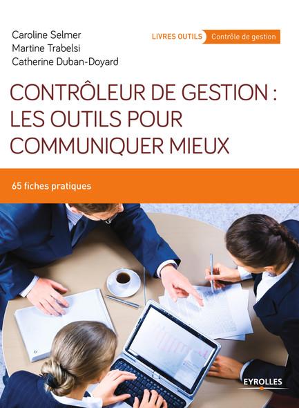 Contrôleur de gestion : les outils pour communiquer mieux : 65 fiches pratiques