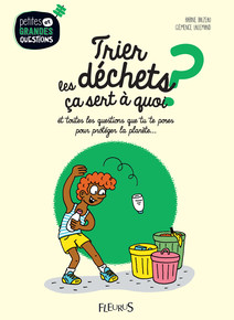 Trier les déchets, ça sert à quoi ? : Et toutes les questions que tu te poses pour protéger la planète... | Balzeau, Karine
