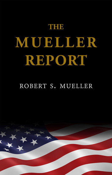 The Mueller Report: Report On The Russian Interference In The 2016 Presidential Election - Volume I - Includes Mueller Letter To Barr (Special Counsel Mueller Report Book 1)