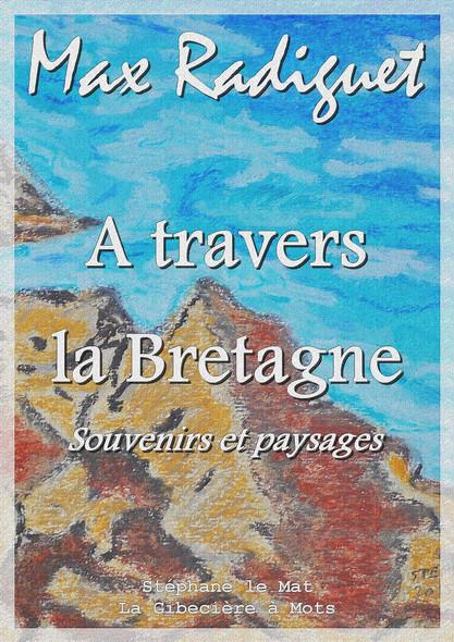 A travers la Bretagne : Souvenirs et paysages