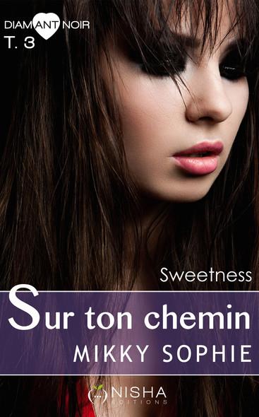 Sur ton chemin Sweetness - tome 3