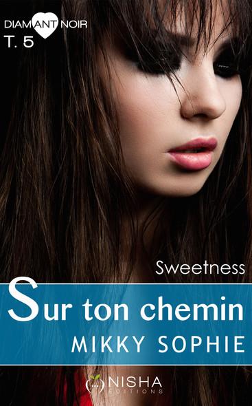 Sur ton chemin Sweetness - tome 5