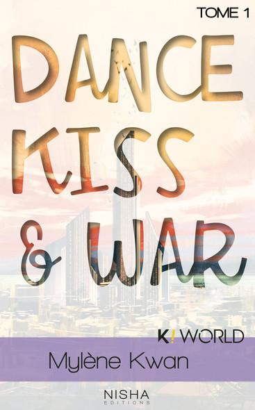Dance, Kiss & War - tome 1