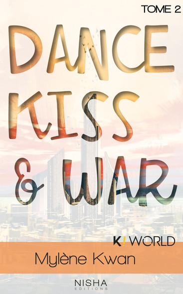 Dance, Kiss & War - tome 2