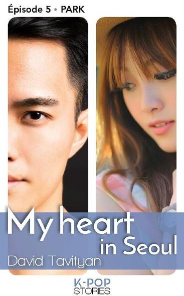 My Heart in Seoul - épisode 5 Park