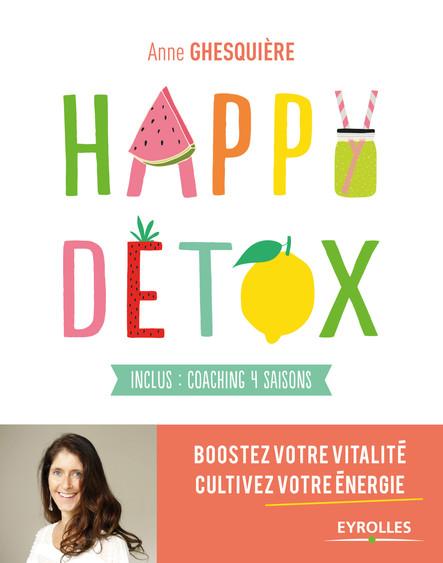 Happy Détox : Boostez votre vitalité, cultivez votre énergie - Inclus : coaching 4 saisons