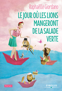 Le jour où les lions mangeront de la salade verte : Le nouveau roman de Raphaëlle Giordano | Giordano, Raphaëlle