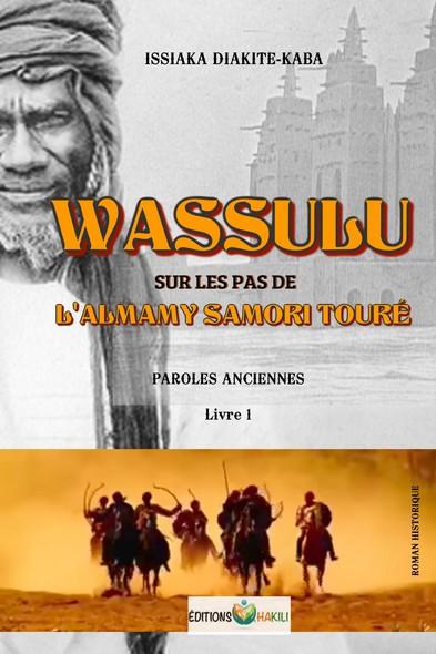 WASSULU | SUR LES PAS DE L'ALMANY SAMORI TOURÉ : PAROLES ANCIENNES | LIVRE 1