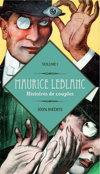 Maurice Leblanc 100% inédits : Histoires de couples