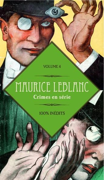 Maurice Leblanc 100% inédits : Crimes en série