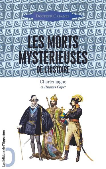 Les Morts mystérieuses de l'Histoire - Charlemagne et Hugues Capet