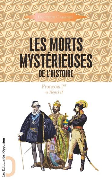 Les Morts mystérieuses de l'Histoire - François 1er et Henri II