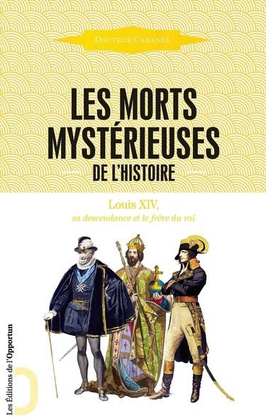 Les Morts mystérieuses de l'Histoire - Louis XIV, sa descendance et le frère du roi