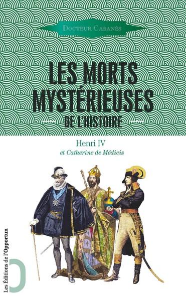 Les Morts mystérieuses de l'Histoire - Henri IV et Catherine de Médicis
