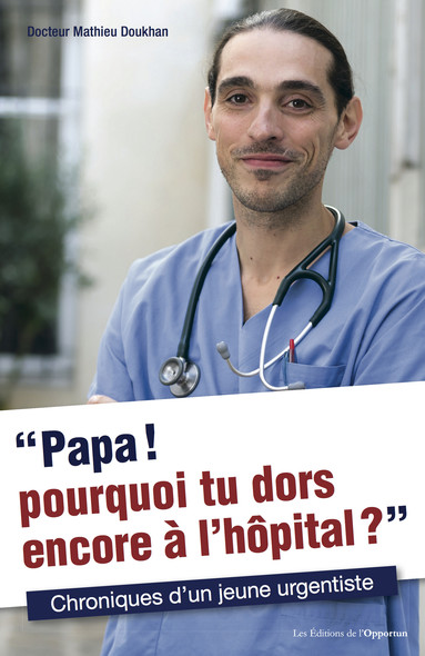 Papa ! Pourquoi tu dors encore à l'hôpital ? : Chroniques d'un jeune urgentiste