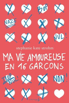 Ma vie amoureuse en 16 garçons   Stephanie Kate strohm