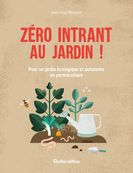 Zéro intrant au jardin ! : Pour un jardin écologique et autonome en permaculture