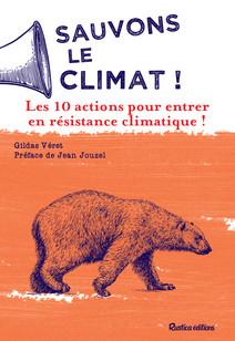 Sauvons le climat ! : Les 10 actions pour entrer en résistance climatique !   Véret, Gildas