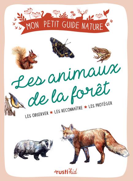 Les animaux de la forêt : Les observer, les reconnaître, les protéger