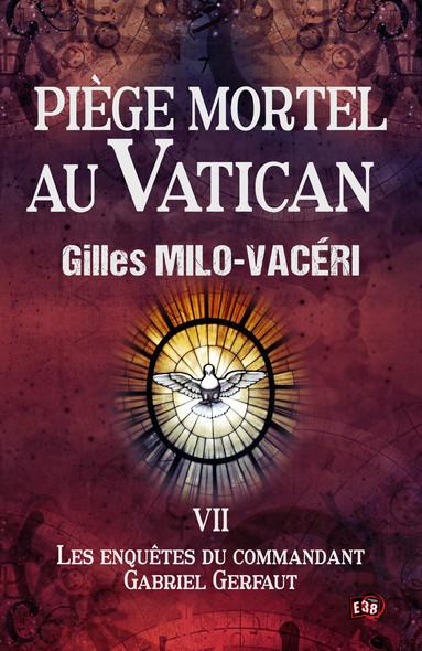 Piège mortel au Vatican : Les enquêtes du commandant Gabriel Gerfaut Tome 7