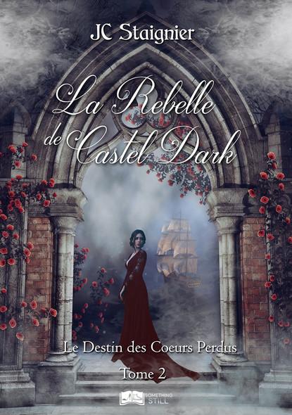 Le Destin des cœurs perdus, tome 2 : La Rebelle de Castel Dark