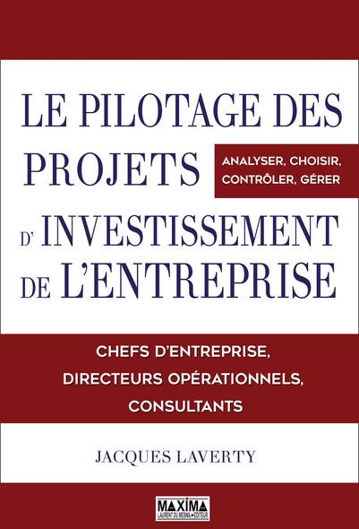 Le pilotage des projets d'investissement de l'entreprise : Analyser, choisir, contrôler, gérer