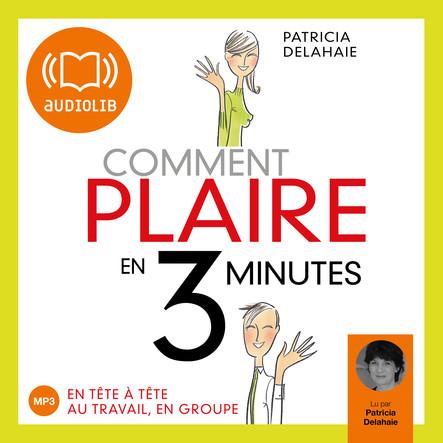 Comment plaire en 3 minutes ? : Edition abrégée autorisée par l'auteur