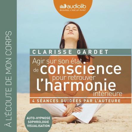 Agir sur son état de conscience - Pour retrouver l'harmonie intérieure : Séances guidées par l'auteur