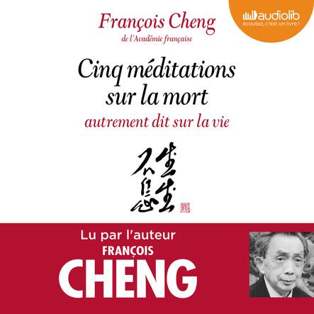 Cinq méditations sur la mort autrement dit sur la vie : Préambule écrit et lu par Jean Mouttapa, éditeur de François Cheng
