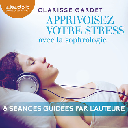 Apprivoisez votre stress : avec la sophrologie
