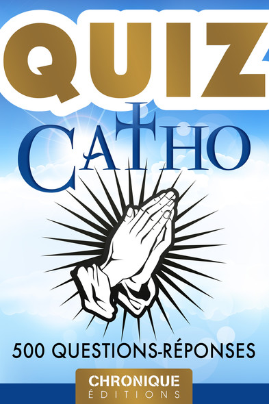 Catho Quiz : 500 question-réponses et anecdotes pour tester et approfondir ses connaissances : Quiz, T1