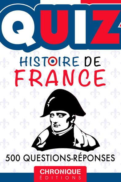HISTOIRE DE FRANCE, QUIZ : DATES, LIEUX, ÉVÉNEMENTS ET PERSONNALITÉS EN 500 QUESTIONS : Quiz, T2