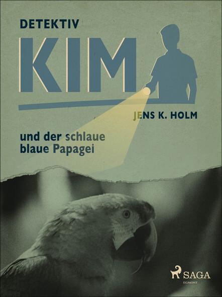 Detektiv Kim und der schlaue blaue Papagei