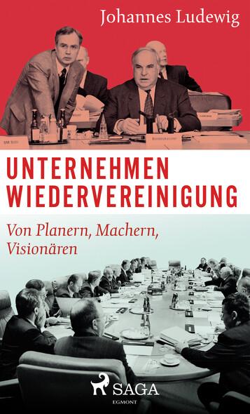 Unternehmen Wiedervereinigung - Von Planern, Machern, Visionären