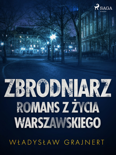 Zbrodniarz. Romans z życia warszawskiego