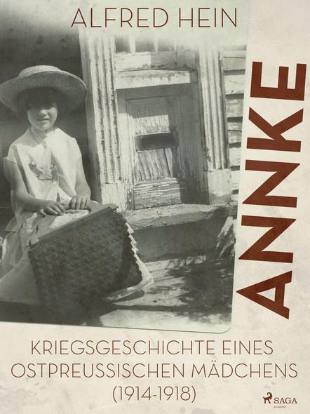 Annke - Kriegsgeschichte eines ostpreussischen Mädchens (1914-1918)