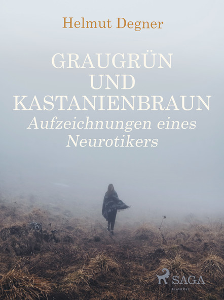 Graugrün und Kastanienbraun. Aufzeichnungen eines Neurotikers