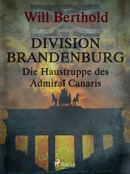Division Brandenburg - Die Haustruppe des Admiral Canaris