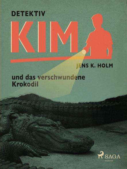 Detektiv Kim und das verschwundene Krokodil