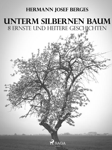Unterm silbernen Baum. 8 ernste und heitere Geschichten