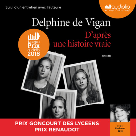 D'après une histoire vraie : Suivi d'un entretien entre Delphine de Vigan et Marianne Épin