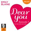 Dear you - Episode 7 : avec les bonus de la série