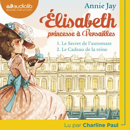 Elisabeth Princesse à Versailles 1 - Le Secret de l'automate et 2 - Le Cadeau de la reine