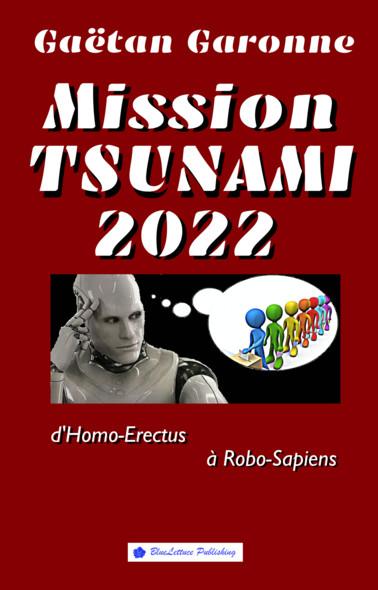 Mission Tsunami 2022 : D'Homo-Erectus à Robo-Sapiens