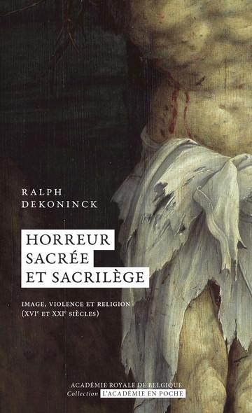 Horreur sacrée et sacrilège : Image, violence et religion (XVIe et XXIe siècles)