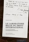 Le laboratoire belge du droit international : Une communauté épistémique et internationale de juristes (1869-1914)