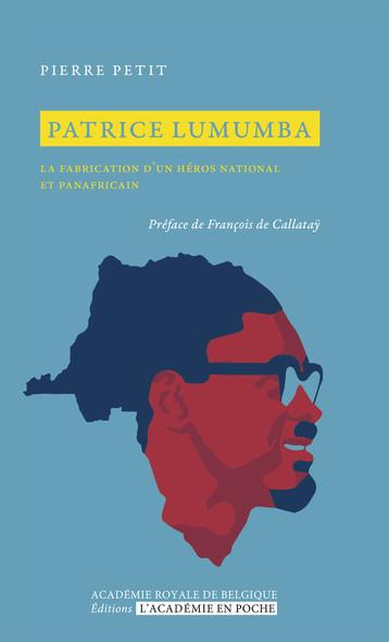 Patrice Lumumba : La fabrication d'un héros national et panafricain