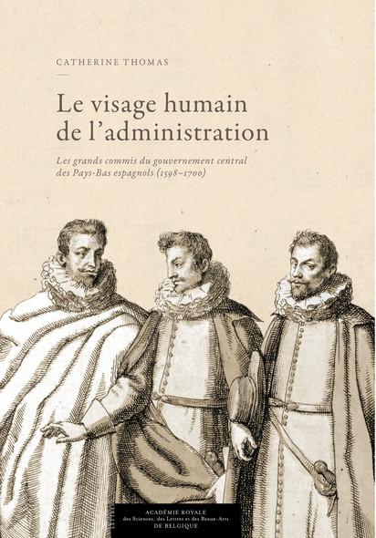 Le visage humain de l'administration : Les grands commis du gouvernement central des Pays-Bas espagnols (1598-1700)